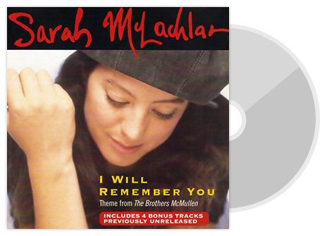 Sarah Mclachlan, I Will Remember You, Theme from The Brother Mcmullen, INCLUDES 4 BONUS TRACKS, PREVIOUSLY UNRELEASED